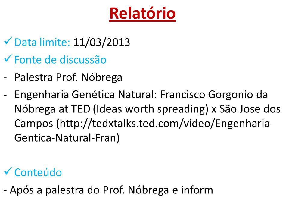 Relatório Data limite: 11/03/2013 Fonte de discussão -Palestra Prof. Nóbrega -Engenharia Genética Natural: Francisco Gorgonio da Nóbrega at TED (Ideas