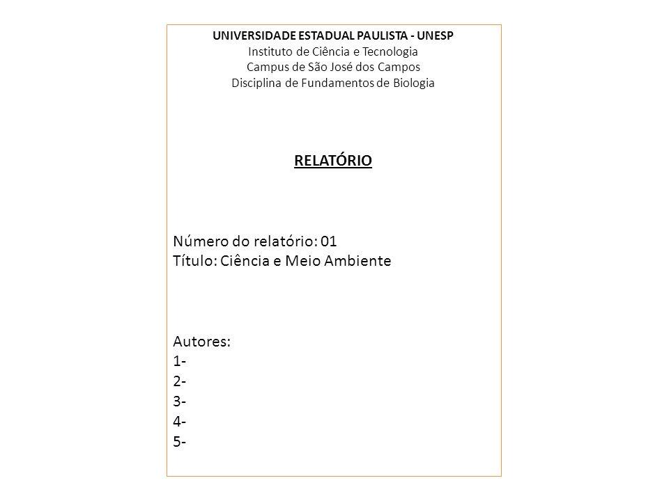 UNIVERSIDADE ESTADUAL PAULISTA - UNESP Instituto de Ciência e Tecnologia Campus de São José dos Campos Disciplina de Fundamentos de Biologia RELATÓRIO