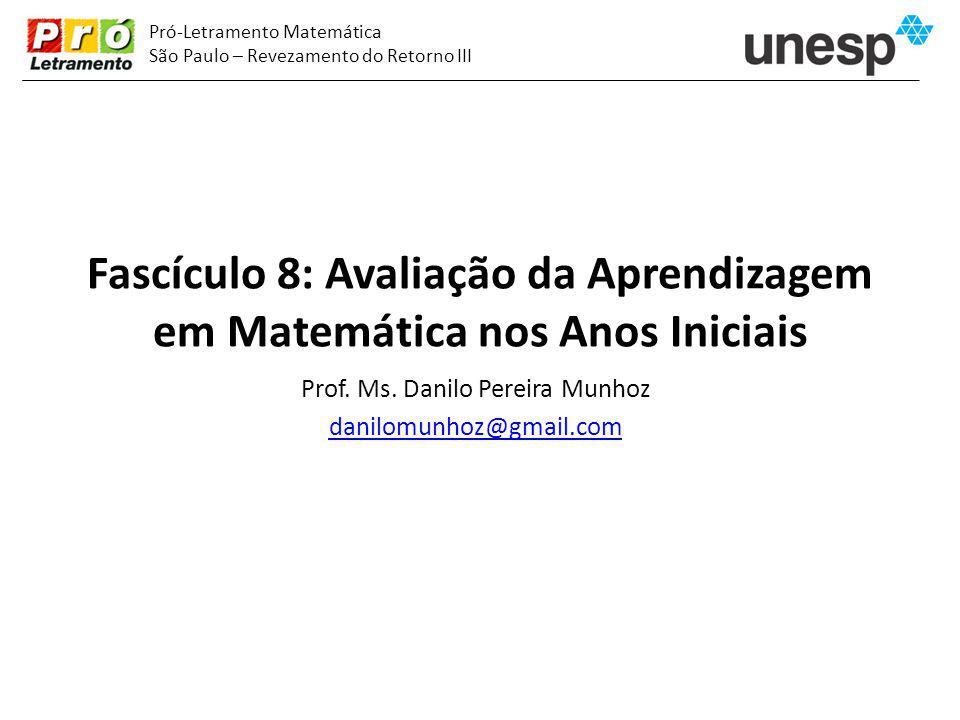 Fascículo 8: Avaliação da Aprendizagem em Matemática nos Anos Iniciais Prof. Ms. Danilo Pereira Munhoz danilomunhoz@gmail.com Pró-Letramento Matemátic