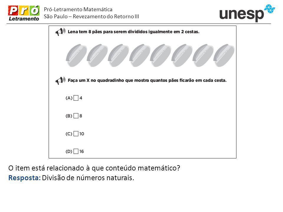 Pró-Letramento Matemática São Paulo – Revezamento do Retorno III O item está relacionado à que conteúdo matemático? Resposta: Divisão de números natur