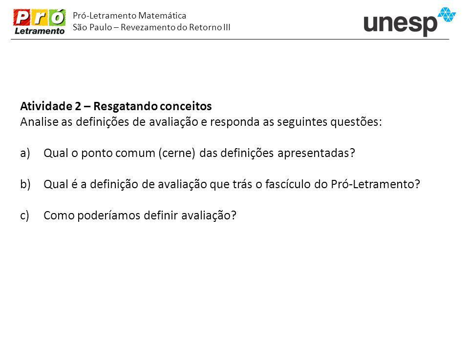 Pró-Letramento Matemática São Paulo – Revezamento do Retorno III Atividade 2 – Resgatando conceitos Analise as definições de avaliação e responda as s