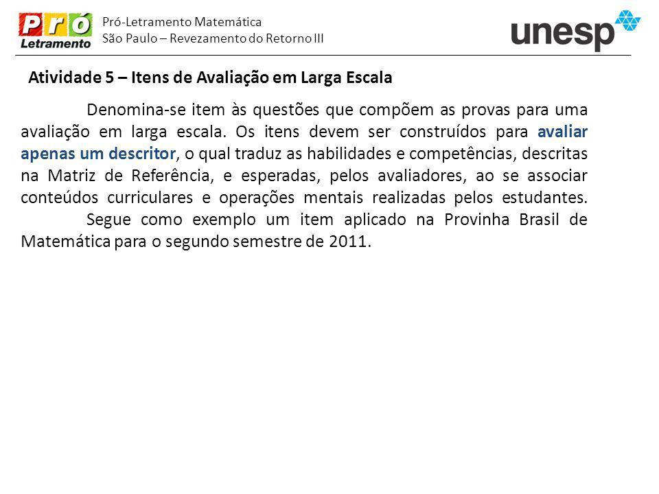 Pró-Letramento Matemática São Paulo – Revezamento do Retorno III Atividade 5 – Itens de Avaliação em Larga Escala Denomina-se item às questões que com