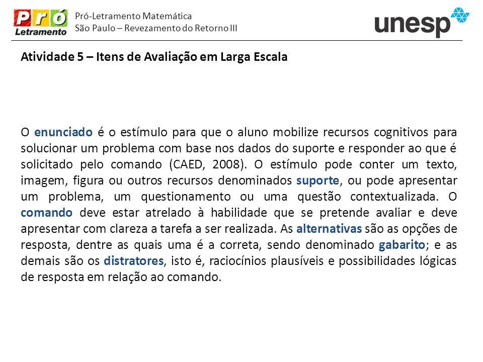 Pró-Letramento Matemática São Paulo – Revezamento do Retorno III Atividade 5 – Itens de Avaliação em Larga Escala O enunciado é o estímulo para que o