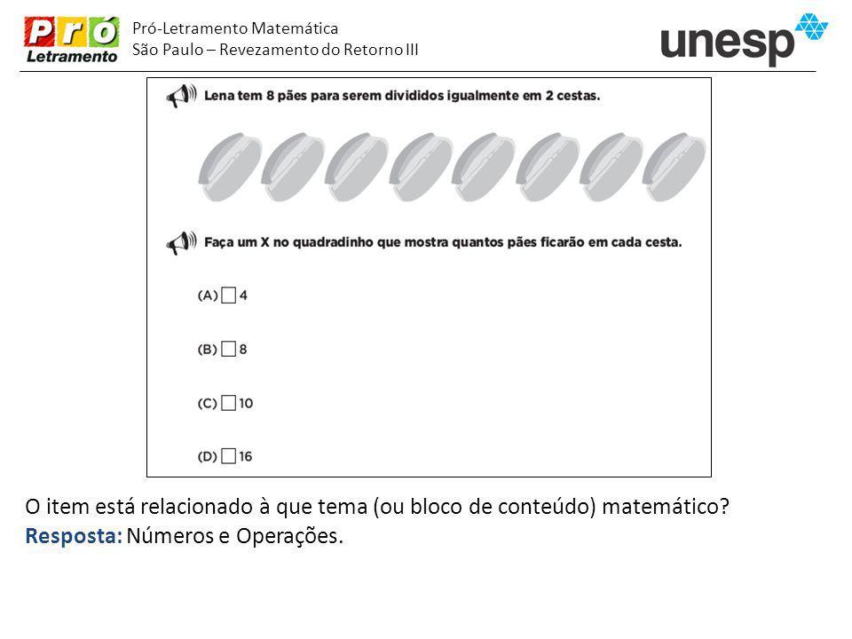 Pró-Letramento Matemática São Paulo – Revezamento do Retorno III O item está relacionado à que tema (ou bloco de conteúdo) matemático? Resposta: Númer