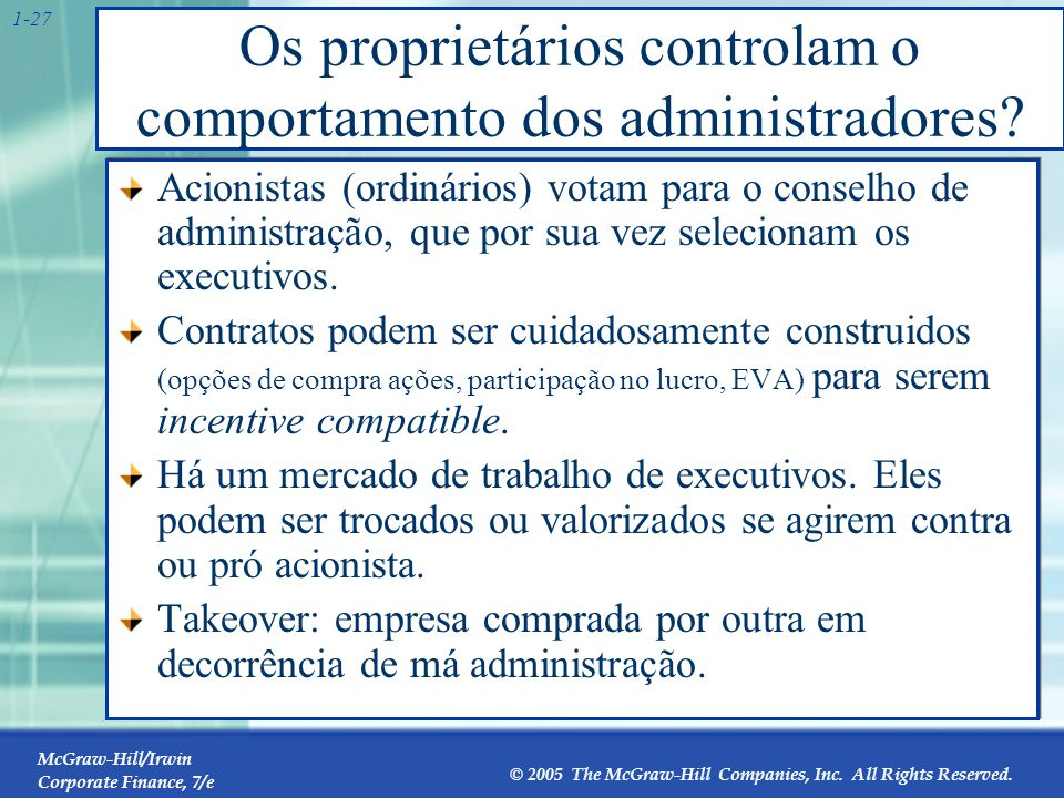 McGraw-Hill/Irwin Corporate Finance, 7/e © 2005 The McGraw-Hill Companies, Inc. All Rights Reserved. 1-27 Os proprietários controlam o comportamento d