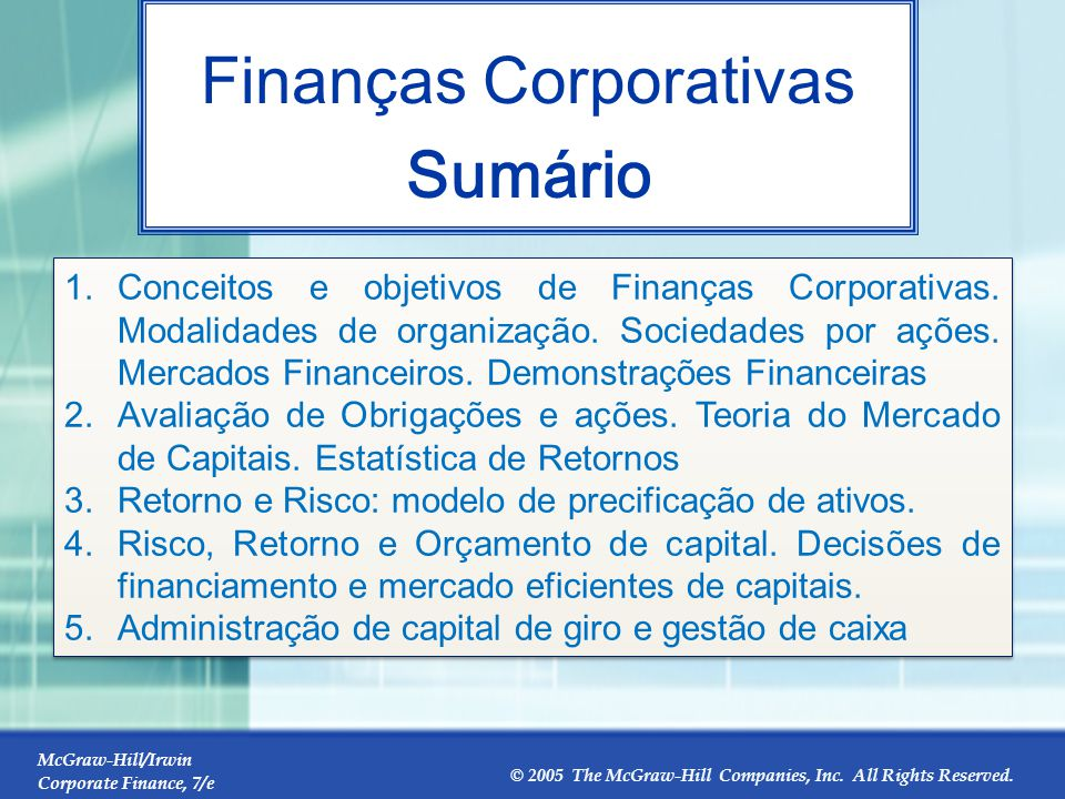 McGraw-Hill/Irwin Corporate Finance, 7/e © 2005 The McGraw-Hill Companies, Inc. All Rights Reserved. 1-2 Finanças Corporativas Sumário 1.Conceitos e o