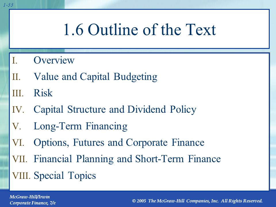 McGraw-Hill/Irwin Corporate Finance, 7/e © 2005 The McGraw-Hill Companies, Inc. All Rights Reserved. 1-33 1.6 Outline of the Text I. Overview II. Valu