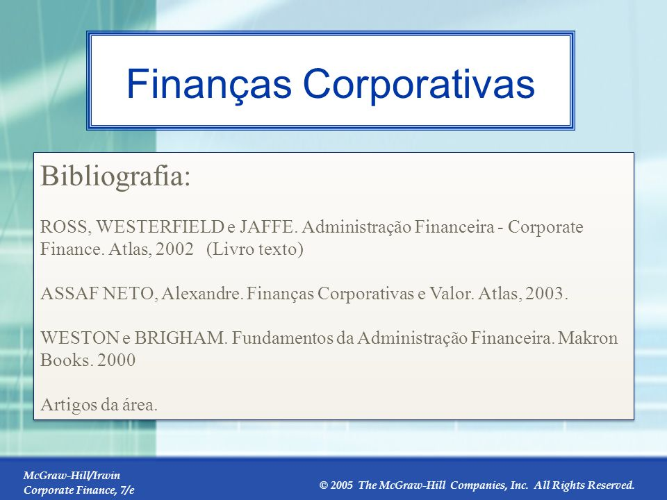 McGraw-Hill/Irwin Corporate Finance, 7/e © 2005 The McGraw-Hill Companies, Inc. All Rights Reserved. 1-3 Finanças Corporativas Bibliografia: ROSS, WES