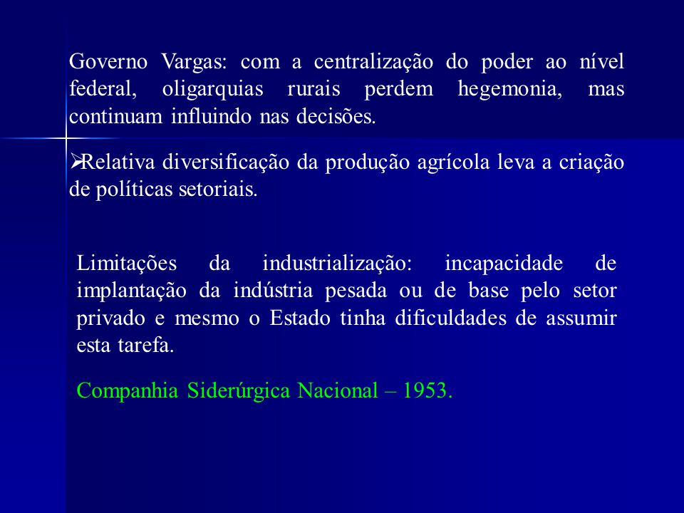 Limitações da industrialização: incapacidade de implantação da indústria pesada ou de base pelo setor privado e mesmo o Estado tinha dificuldades de a