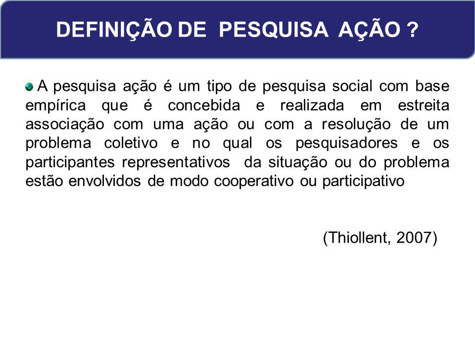 DEFINIÇÃO DE PESQUISA AÇÃO .