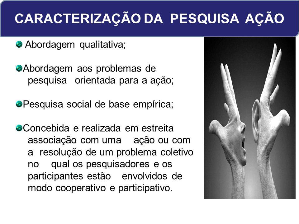 CARACTERIZAÇÃO DA PESQUISA AÇÃO Abordagem qualitativa; Abordagem aos problemas de pesquisa orientada para a ação; Pesquisa social de base empírica; Co