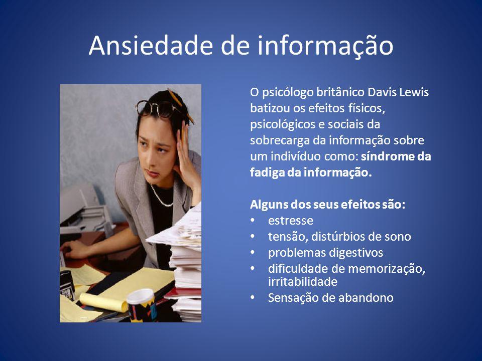 Ansiedade de informação O psicólogo britânico Davis Lewis batizou os efeitos físicos, psicológicos e sociais da sobrecarga da informação sobre um indi
