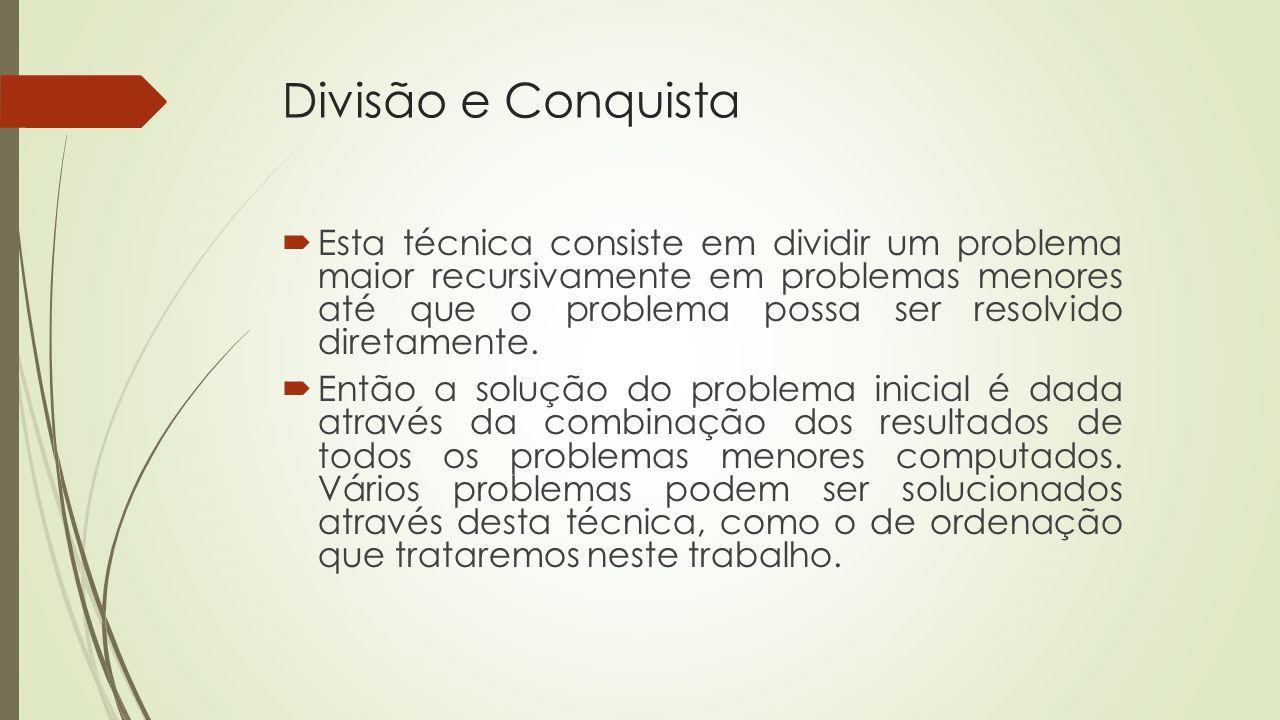 Divisão e Conquista Esta técnica consiste em dividir um problema maior recursivamente em problemas menores até que o problema possa ser resolvido dire