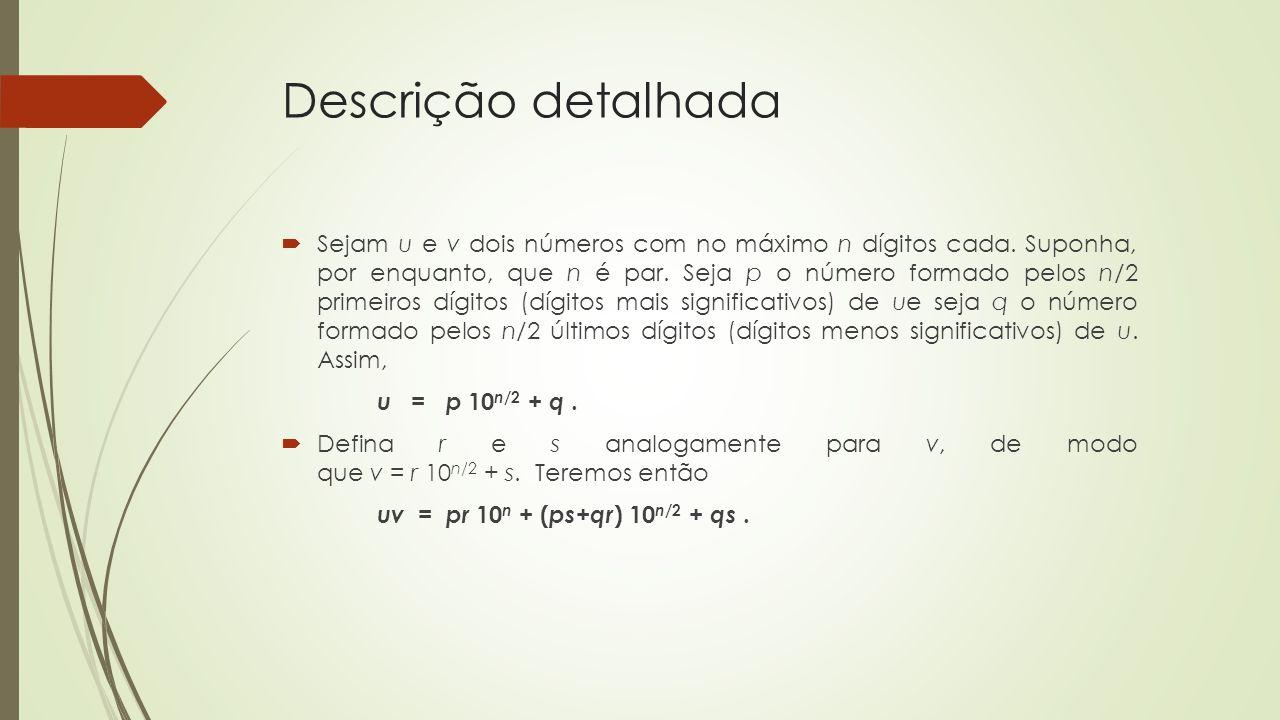 Descrição detalhada Sejam u e v dois números com no máximo n dígitos cada. Suponha, por enquanto, que n é par. Seja p o número formado pelos n/2 prime