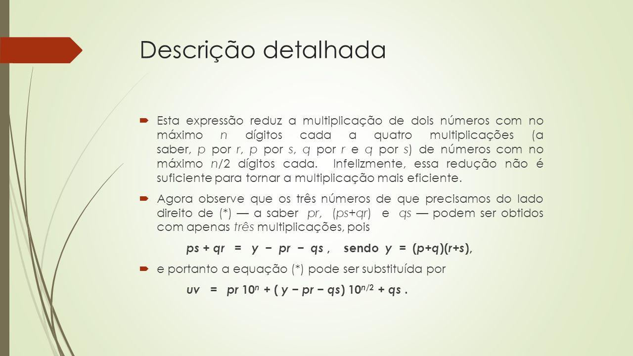 Descrição detalhada Esta expressão reduz a multiplicação de dois números com no máximo n dígitos cada a quatro multiplicações (a saber, p por r, p por