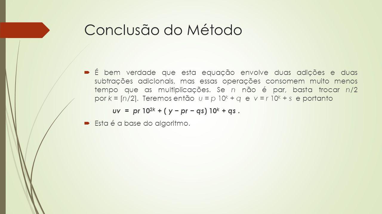 Conclusão do Método É bem verdade que esta equação envolve duas adições e duas subtrações adicionais, mas essas operações consomem muito menos tempo q