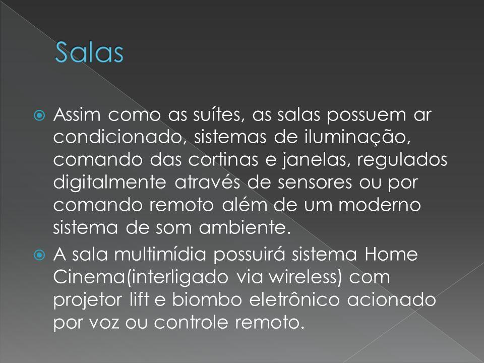 Assim como as suítes, as salas possuem ar condicionado, sistemas de iluminação, comando das cortinas e janelas, regulados digitalmente através de sensores ou por comando remoto além de um moderno sistema de som ambiente.