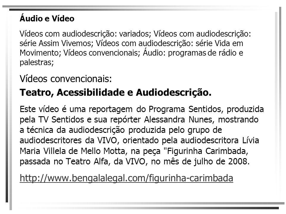 Áudio e Vídeo jj Vídeos com audiodescrição: variados; Vídeos com audiodescrição: série Assim Vivemos; Vídeos com audiodescrição: série Vida em Movimen