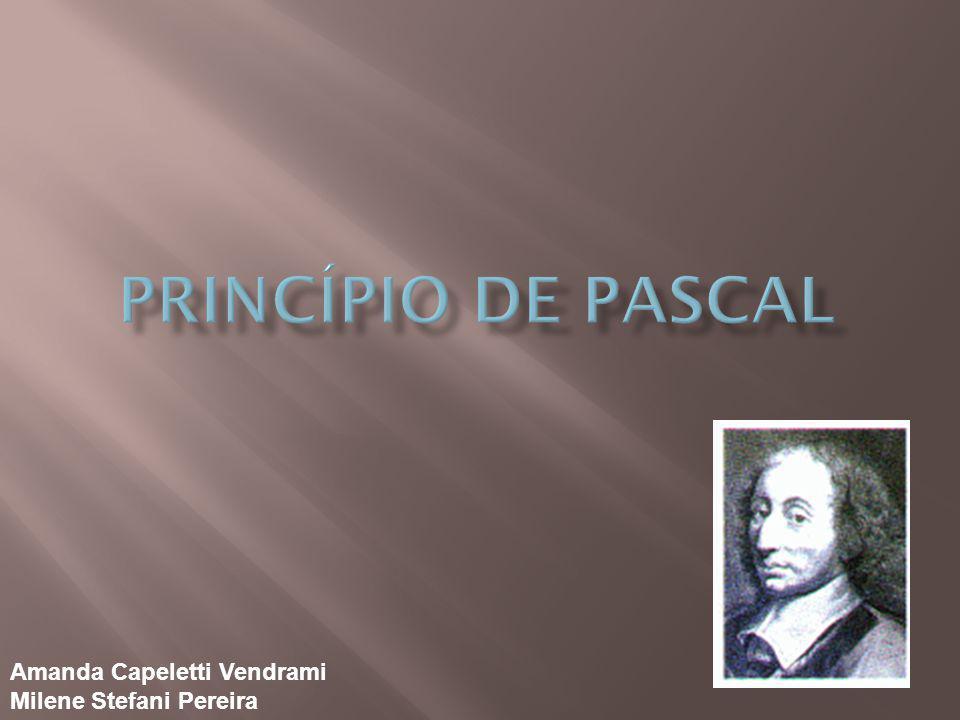 O Princípio de Pascal, ou Lei de Pascal, é o princípio físico elaborado pelo físico e matemático francês Blaise Pascal (1623- 1662), que estabelece que a alteração de pressão produzida num líquido em equilíbrio transmite-se integralmente a todos os pontos do líquido e às paredes do recipiente.