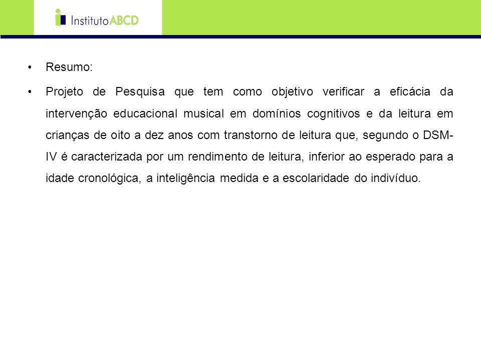 Resumo: Projeto de Pesquisa que tem como objetivo verificar a eficácia da intervenção educacional musical em domínios cognitivos e da leitura em crian