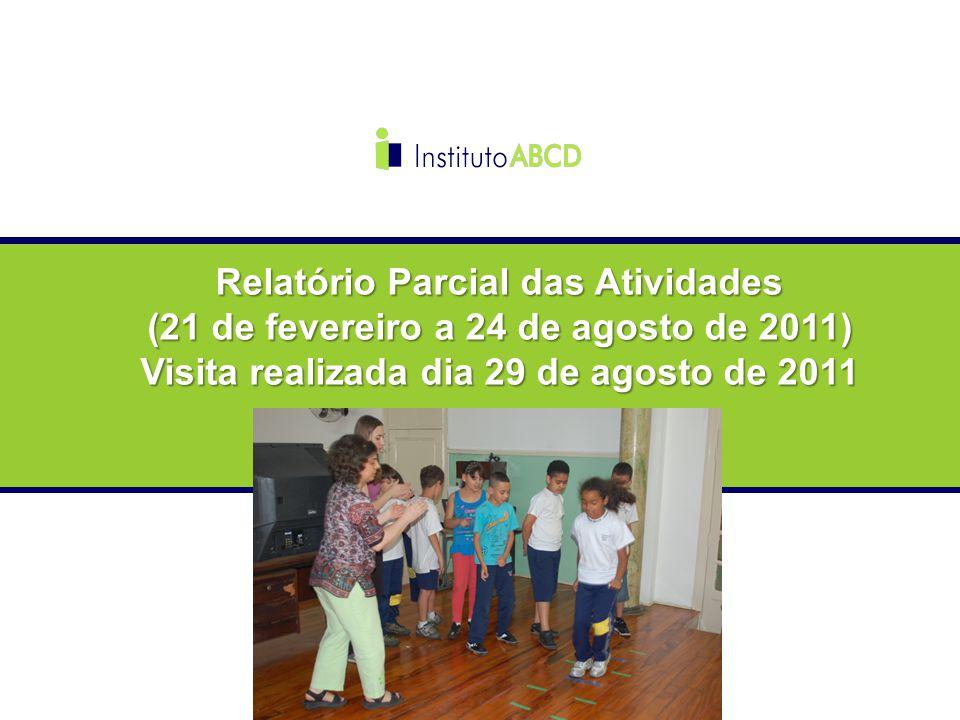 Relatório Parcial das Atividades (21 de fevereiro a 24 de agosto de 2011) Visita realizada dia 29 de agosto de 2011