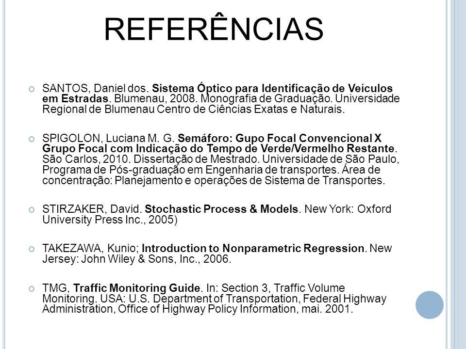 REFERÊNCIAS SANTOS, Daniel dos. Sistema Óptico para Identificação de Veículos em Estradas. Blumenau, 2008. Monografia de Graduação. Universidade Regio