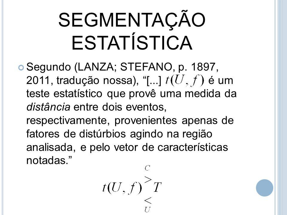 SEGMENTAÇÃO ESTATÍSTICA Segundo (LANZA; STEFANO, p. 1897, 2011, tradução nossa), [...] é um teste estatístico que provê uma medida da distância entre