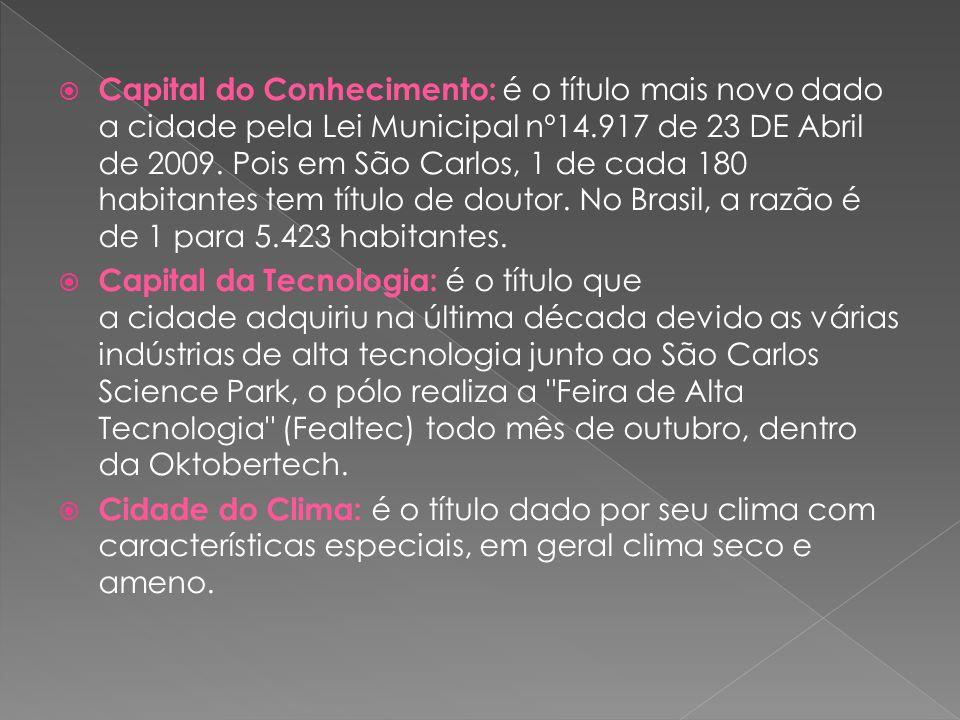 Capital do Conhecimento: é o título mais novo dado a cidade pela Lei Municipal nº14.917 de 23 DE Abril de 2009. Pois em São Carlos, 1 de cada 180 habi