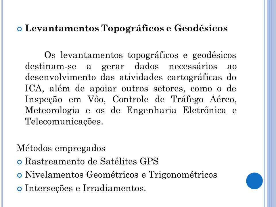Levantamentos Topográficos e Geodésicos Os levantamentos topográficos e geodésicos destinam-se a gerar dados necessários ao desenvolvimento das ativ
