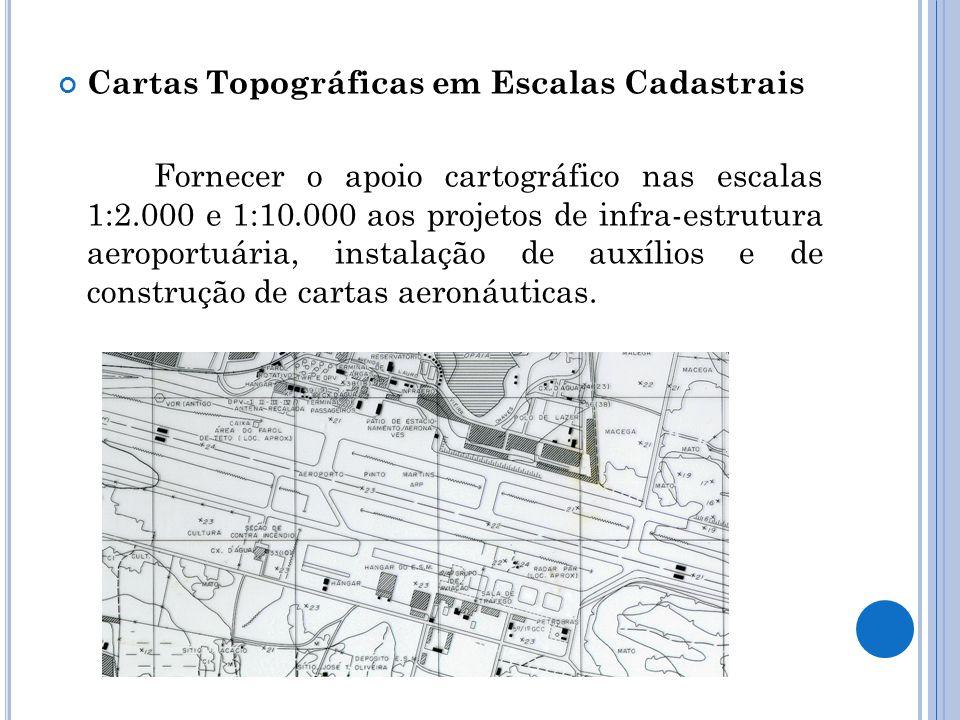 Cartas Topográficas em Escalas Cadastrais Fornecer o apoio cartográfico nas escalas 1:2.000 e 1:10.000 aos projetos de infra-estrutura aeroportuária,