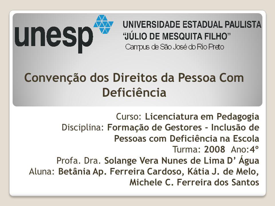Curso: Licenciatura em Pedagogia Disciplina: Formação de Gestores - Inclusão de Pessoas com Deficiência na Escola Turma: 2008 Ano:4º Profa. Dra. Solan