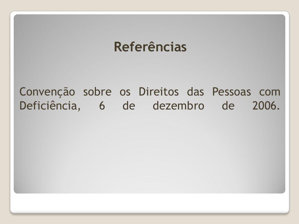 Referências Convenção sobre os Direitos das Pessoas com Deficiência, 6 de dezembro de 2006.