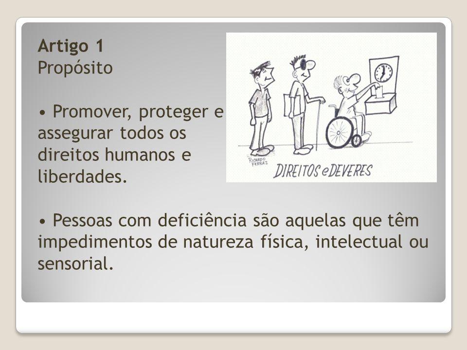 Artigo 1 Propósito Promover, proteger e assegurar todos os direitos humanos e liberdades. Pessoas com deficiência são aquelas que têm impedimentos de