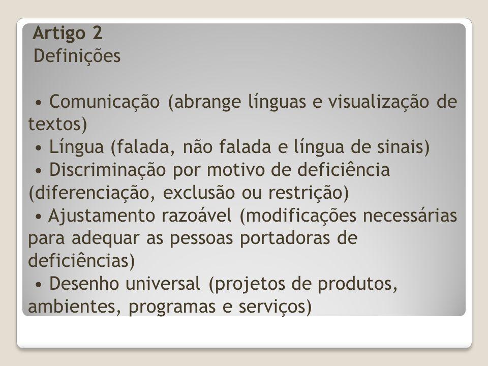 Artigo 2 Definições Comunicação (abrange línguas e visualização de textos) Língua (falada, não falada e língua de sinais) Discriminação por motivo de