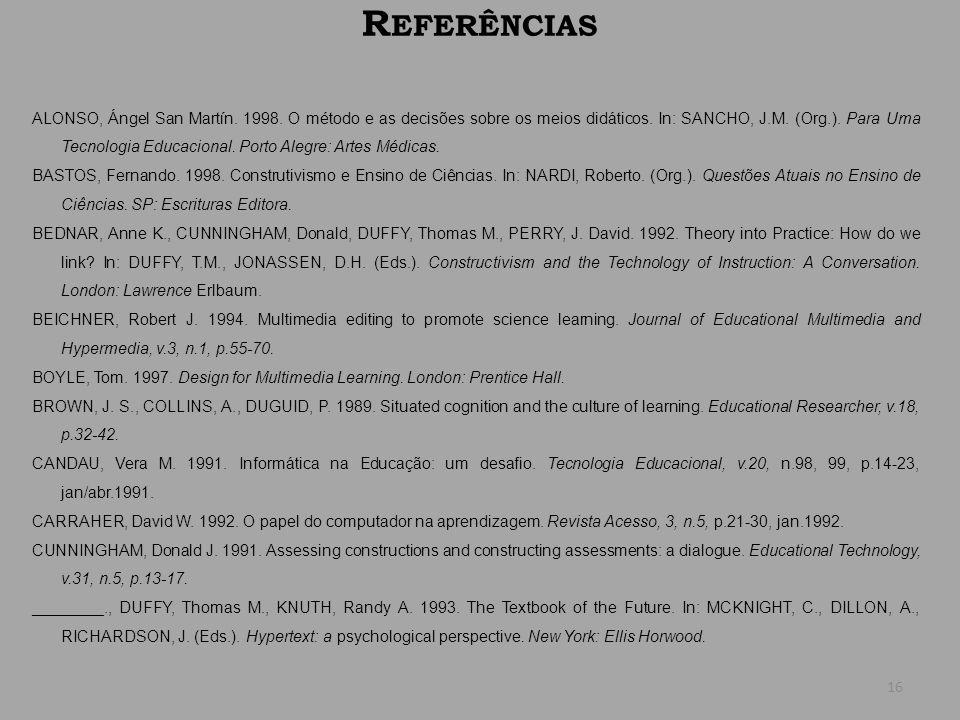 R EFERÊNCIAS ALONSO, Ángel San Martín. 1998. O método e as decisões sobre os meios didáticos. In: SANCHO, J.M. (Org.). Para Uma Tecnologia Educacional