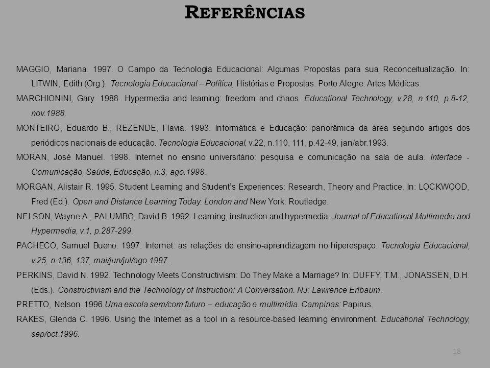 R EFERÊNCIAS MAGGIO, Mariana. 1997. O Campo da Tecnologia Educacional: Algumas Propostas para sua Reconceitualização. In: LITWIN, Edith (Org.). Tecnol