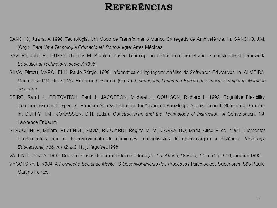 R EFERÊNCIAS SANCHO, Juana. A 1998. Tecnologia: Um Modo de Transformar o Mundo Carregado de Ambivalência. In: SANCHO, J.M. (Org.). Para Uma Tecnologia