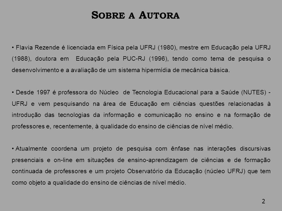 S OBRE A A UTORA Flavia Rezende é licenciada em Física pela UFRJ (1980), mestre em Educação pela UFRJ (1988), doutora em Educação pela PUC-RJ (1996),