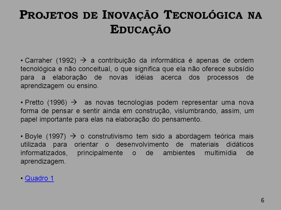 P ROJETOS DE I NOVAÇÃO T ECNOLÓGICA NA E DUCAÇÃO Carraher (1992) a contribuição da informática é apenas de ordem tecnológica e não conceitual, o que s