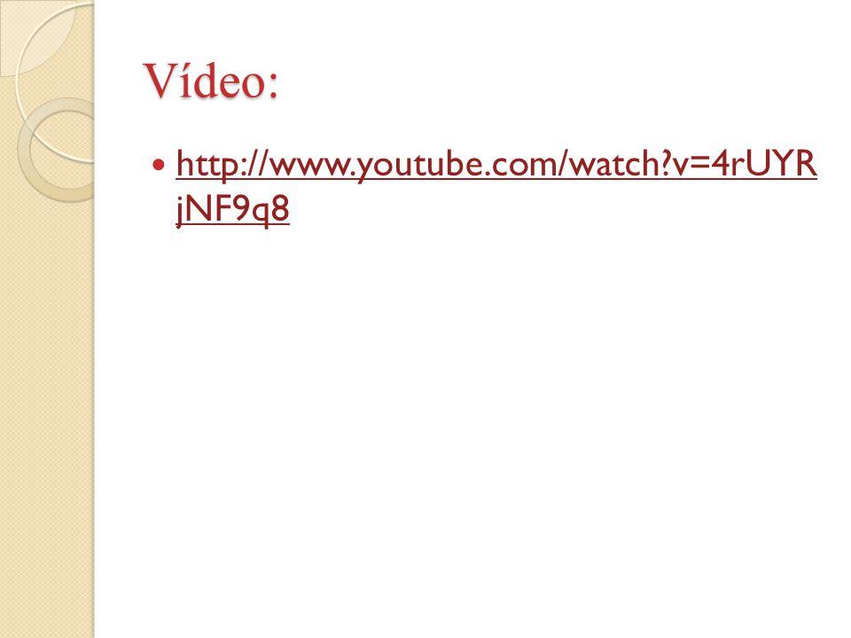 Vídeo: http://www.youtube.com/watch?v=4rUYR jNF9q8 http://www.youtube.com/watch?v=4rUYR jNF9q8