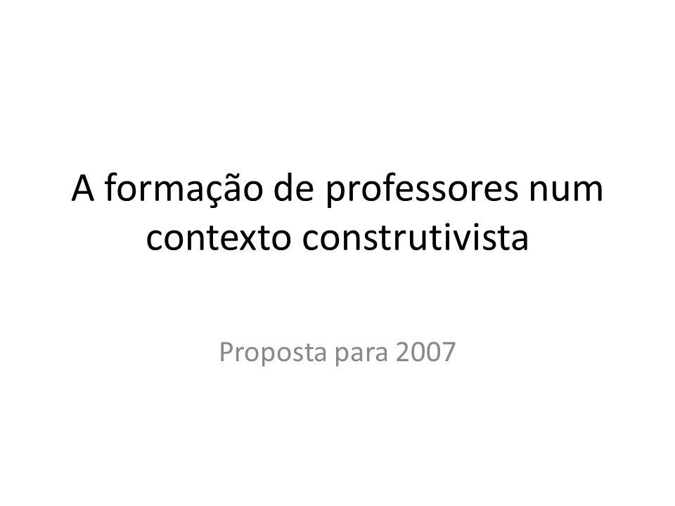 A formação de professores num contexto construtivista Proposta para 2007