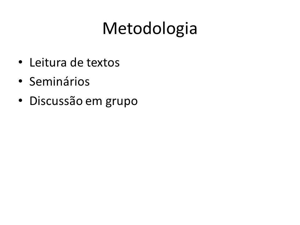 Metodologia Leitura de textos Seminários Discussão em grupo