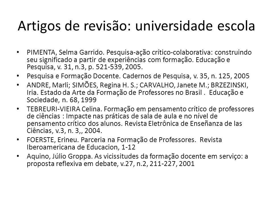 Artigos de revisão: universidade escola PIMENTA, Selma Garrido. Pesquisa-ação crítico-colaborativa: construindo seu significado a partir de experiênci