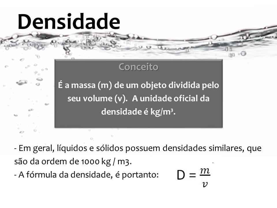 - Em geral, líquidos e sólidos possuem densidades similares, que são da ordem de 1000 kg / m3. - A fórmula da densidade, é portanto: Densidade É a mas