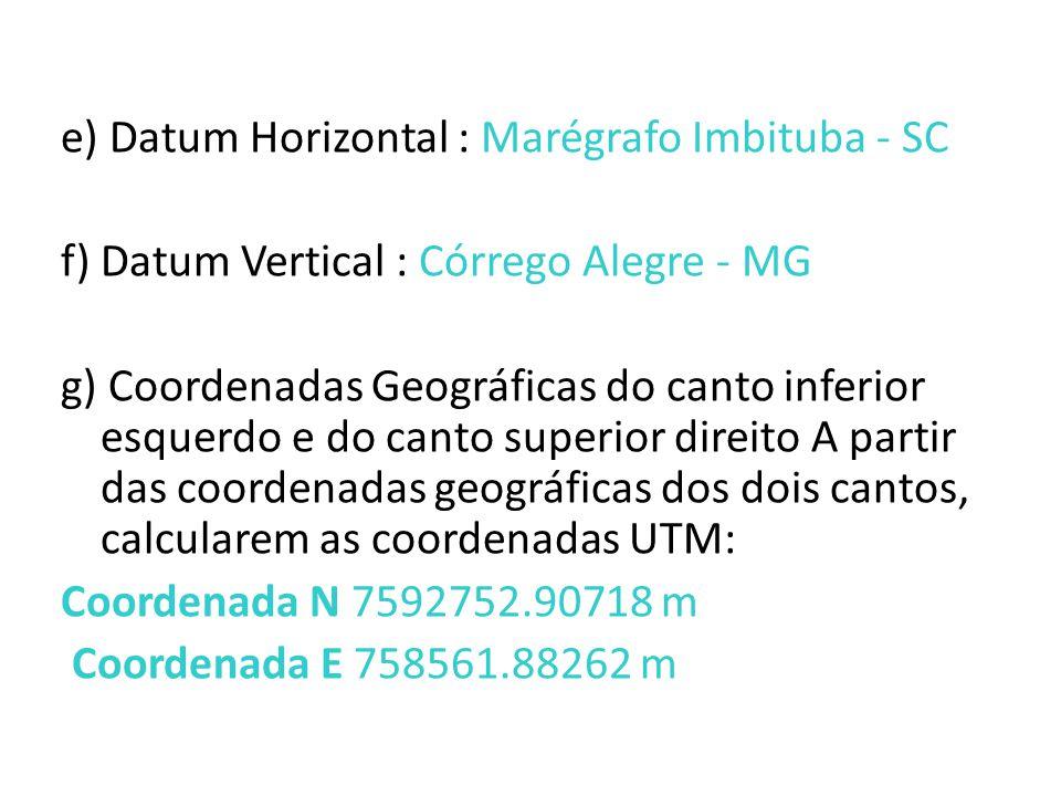 h) Datum Córrego Alegre: Coordenada N:7592759.48561 m Coordenada E: 758615.32805 m i)Datum SAD-69 Coordenada N 7592796.84335 m Coordenada E 758610.87692 m
