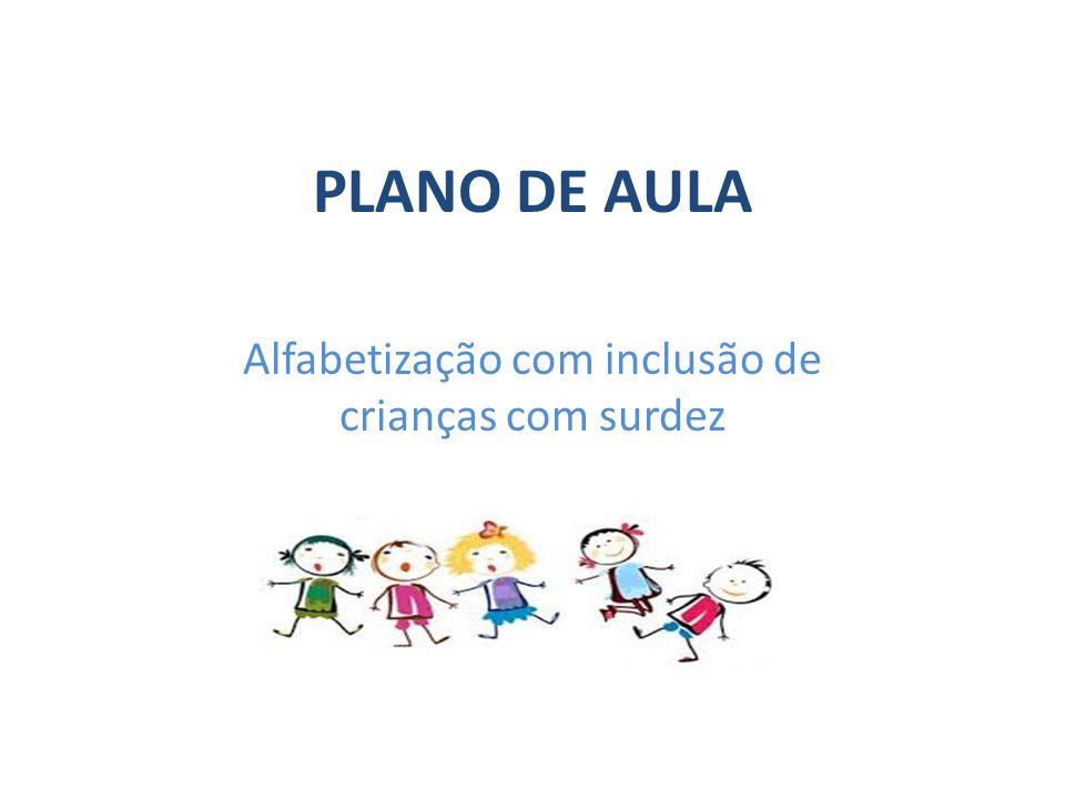 JUSTIFICATIVA Visando atender crianças em fase de alfabetização, o plano apresentado inclui atividades que atendem crianças surdas e ouvintes num único material.