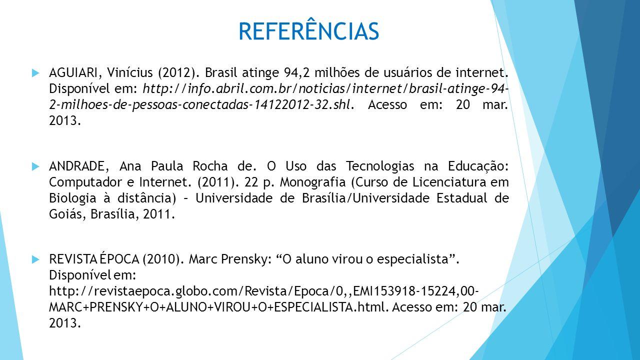 REFERÊNCIAS AGUIARI, Vinícius (2012). Brasil atinge 94,2 milhões de usuários de internet. Disponível em: http://info.abril.com.br/noticias/internet/br