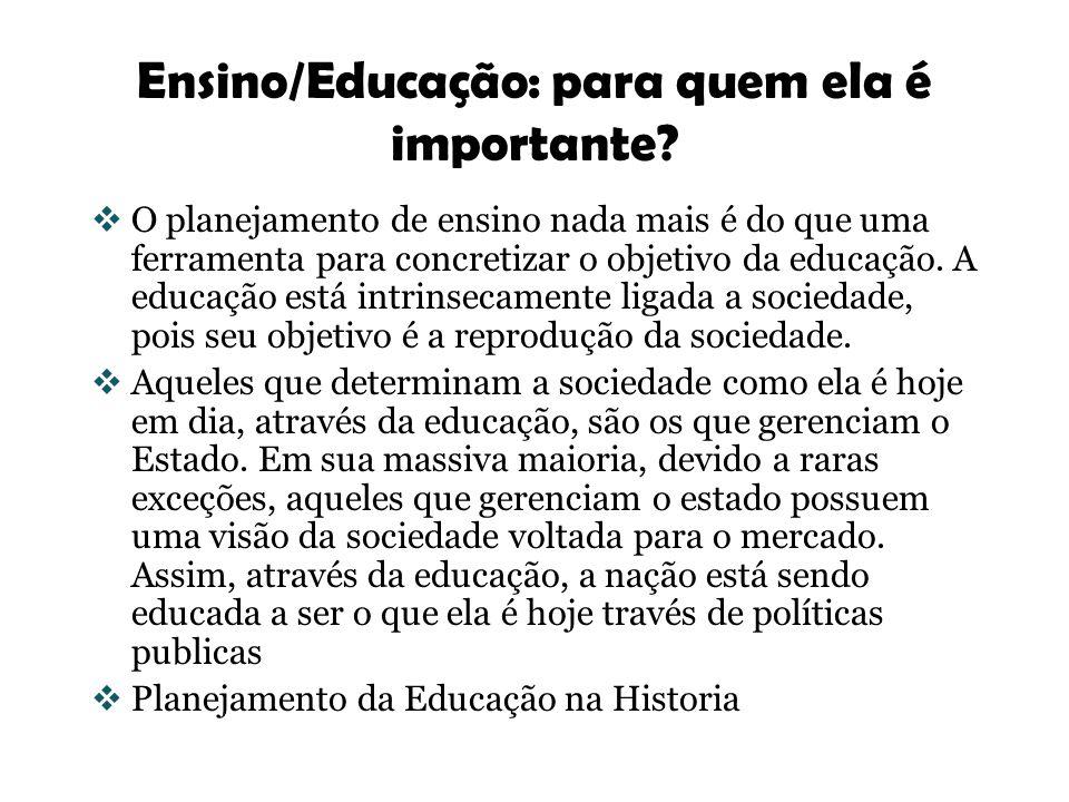 Ensino/Educação: para quem ela é importante? O planejamento de ensino nada mais é do que uma ferramenta para concretizar o objetivo da educação. A edu