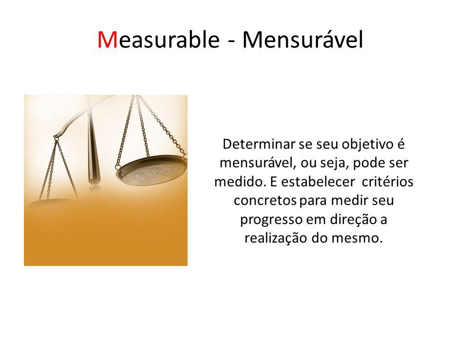 Measurable - Mensurável Determinar se seu objetivo é mensurável, ou seja, pode ser medido.