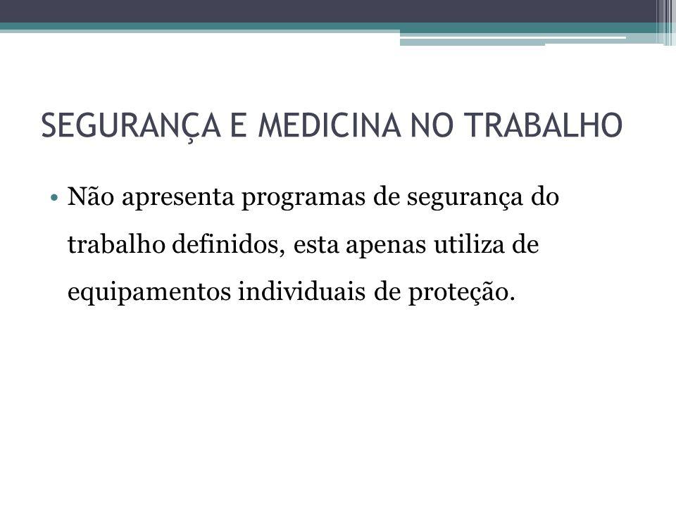 SEGURANÇA E MEDICINA NO TRABALHO Não apresenta programas de segurança do trabalho definidos, esta apenas utiliza de equipamentos individuais de proteção.